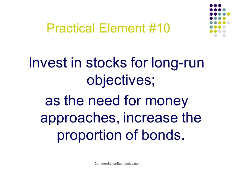 Invest in stocks for long-run objectives;