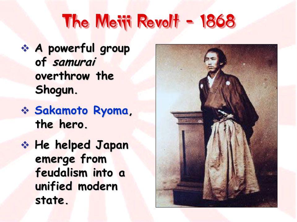 The Meiji Revolt - 1868 A powerful group of samurai overthrow the Shogun. Sakamoto Ryoma, the hero.