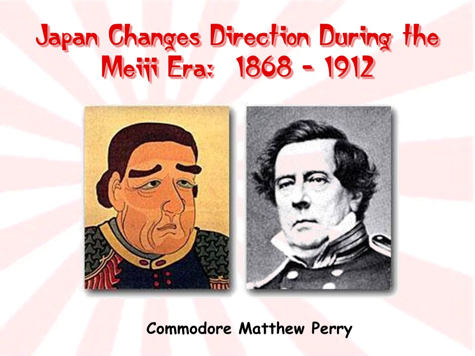 Japan Changes Direction During the Meiji Era: 1868 - 1912