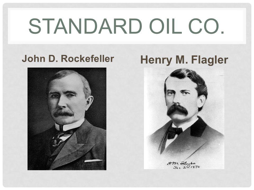 Standard Oil Co. John D. Rockefeller Henry M. Flagler