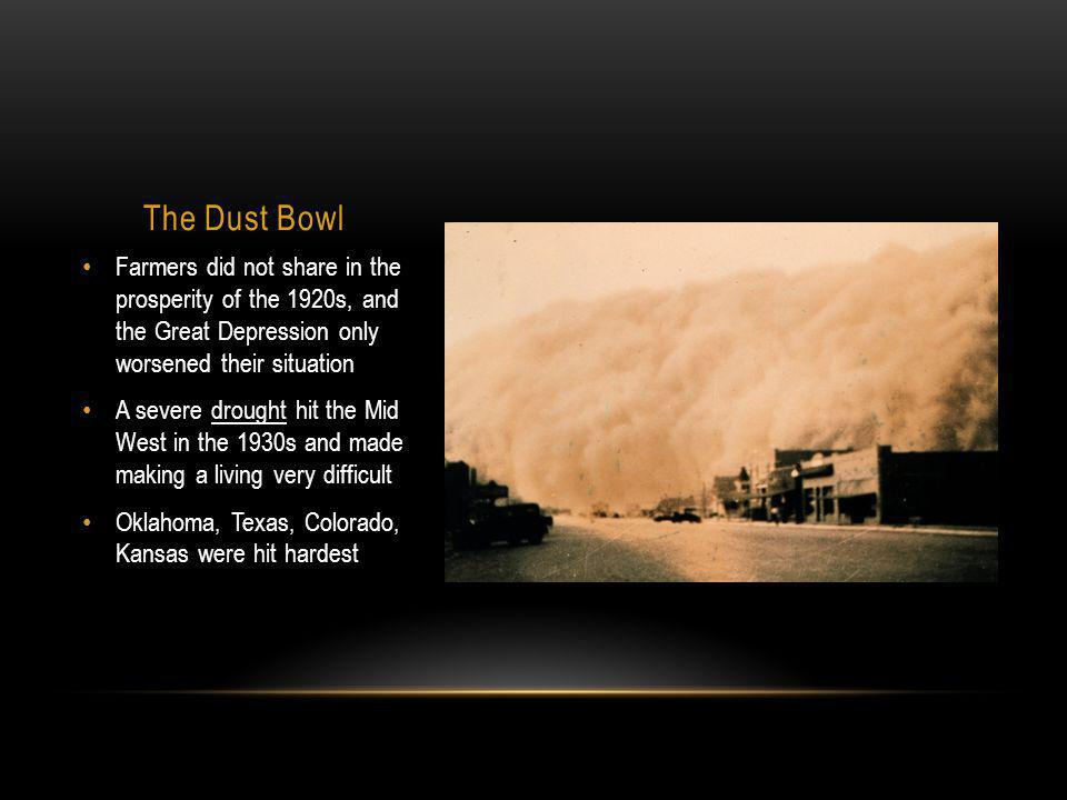 The Dust Bowl Farmers did not share in the prosperity of the 1920s, and the Great Depression only worsened their situation.