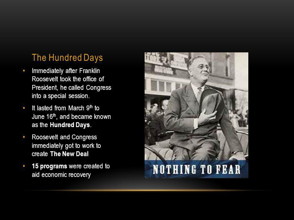 The Hundred Days Immediately after Franklin Roosevelt took the office of President, he called Congress into a special session.