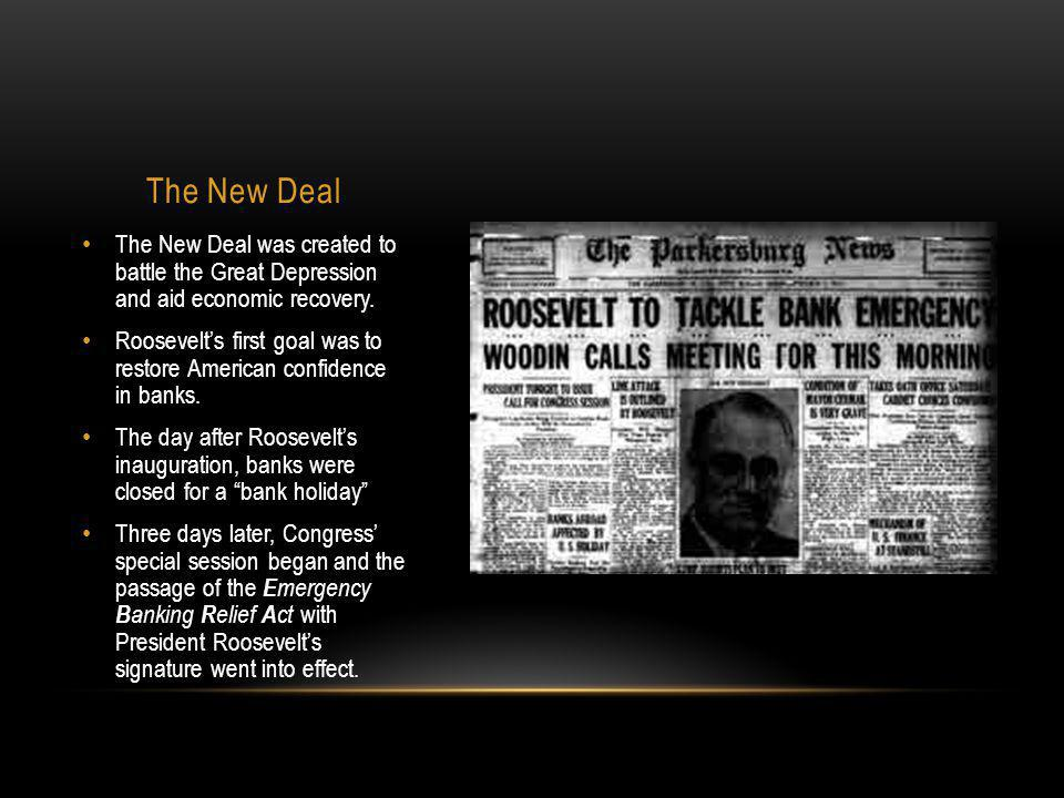 The New Deal The New Deal was created to battle the Great Depression and aid economic recovery.