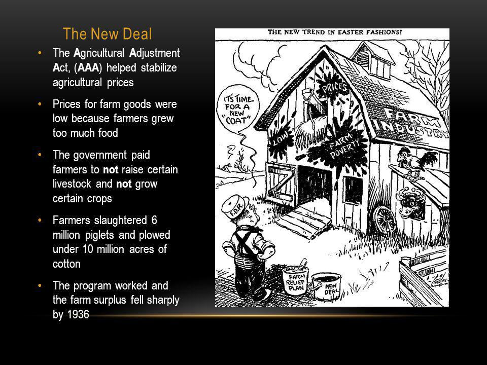 The New Deal The Agricultural Adjustment Act, (AAA) helped stabilize agricultural prices.