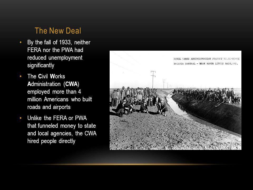 The New Deal By the fall of 1933, neither FERA nor the PWA had reduced unemployment significantly.