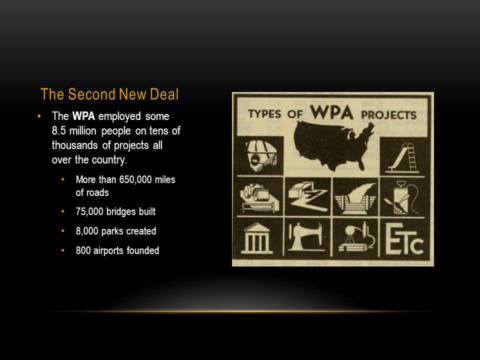 The Second New Deal The WPA employed some 8.5 million people on tens of thousands of projects all over the country.