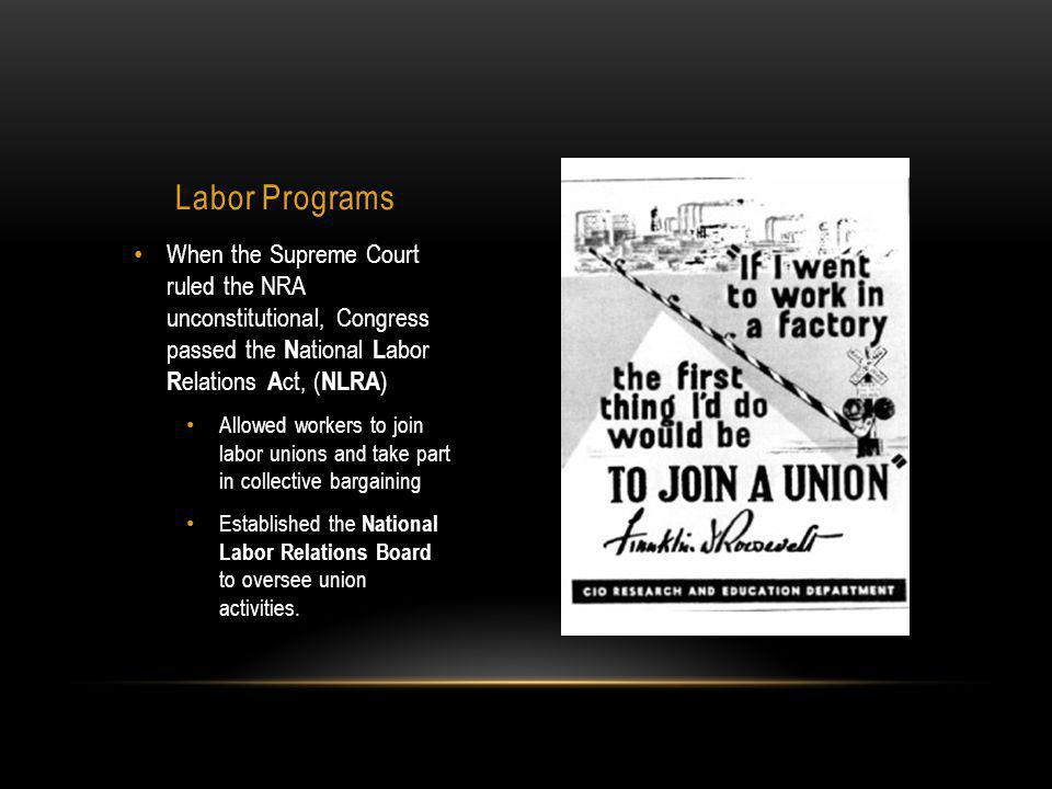 Labor Programs When the Supreme Court ruled the NRA unconstitutional, Congress passed the National Labor Relations Act, (NLRA)