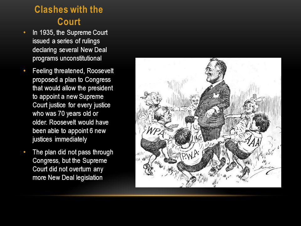 Clashes with the Court In 1935, the Supreme Court issued a series of rulings declaring several New Deal programs unconstitutional.