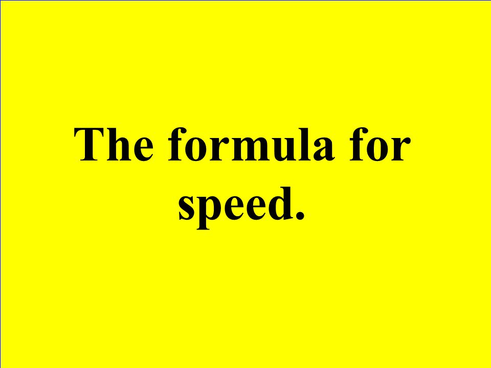 The formula for speed.