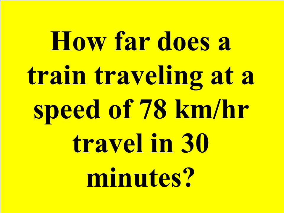 How far does a train traveling at a speed of 78 km/hr travel in 30 minutes