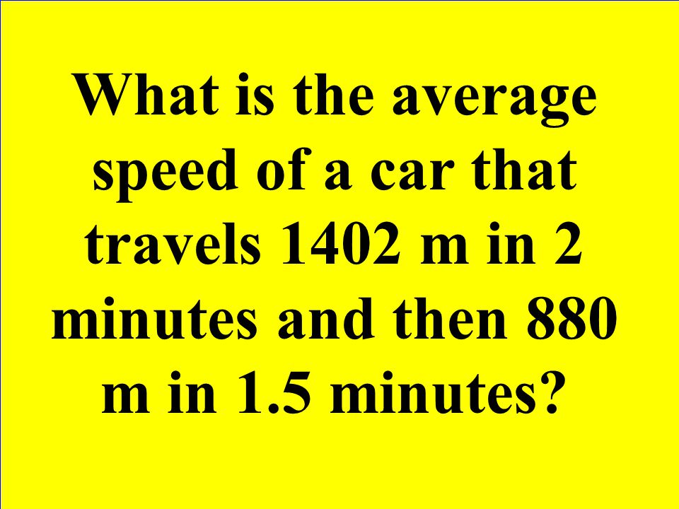 What is the average speed of a car that travels 1402 m in 2 minutes and then 880 m in 1.5 minutes