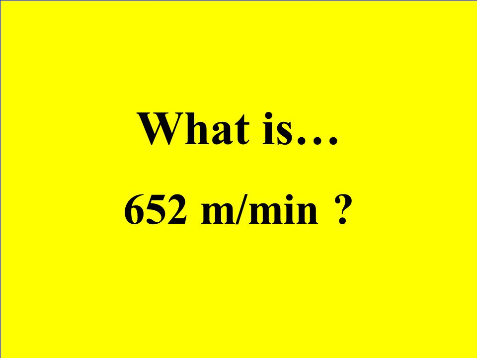 What is… 652 m/min