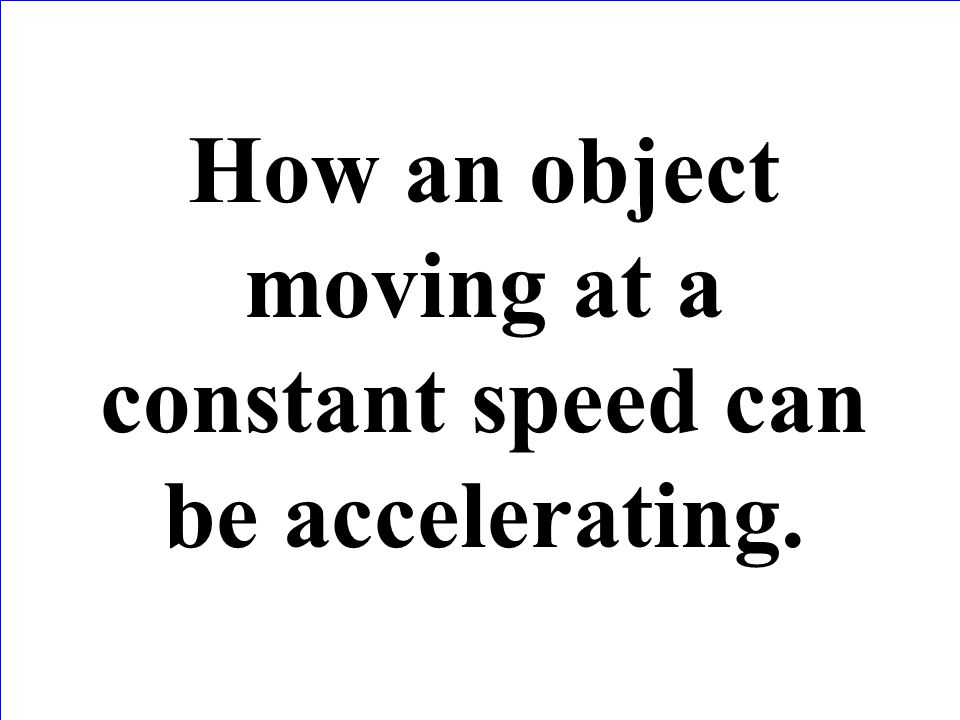 How an object moving at a constant speed can be accelerating.