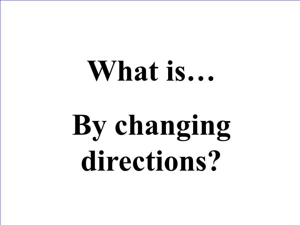 By changing directions