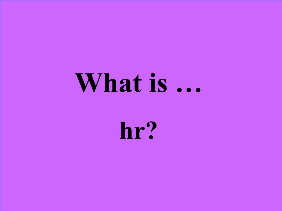 What is … hr