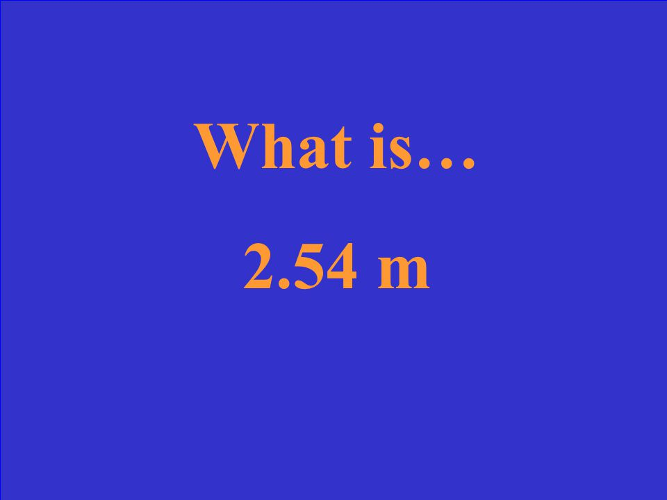 What is… 2.54 m