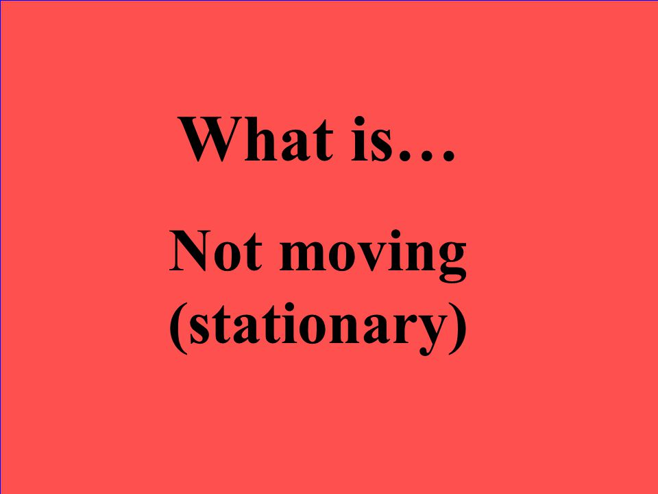 Not moving (stationary)