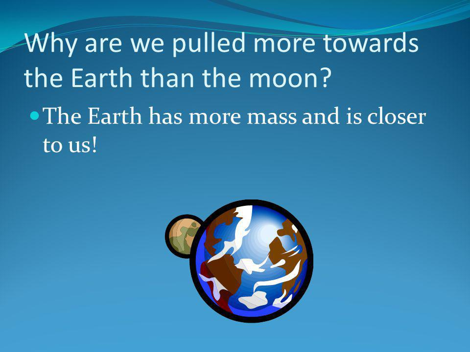 Why are we pulled more towards the Earth than the moon