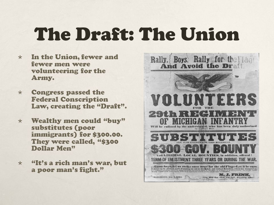 The Draft: The Union In the Union, fewer and fewer men were volunteering for the Army.