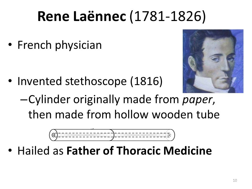 Rene Laënnec (1781-1826) French physician Invented stethoscope (1816)