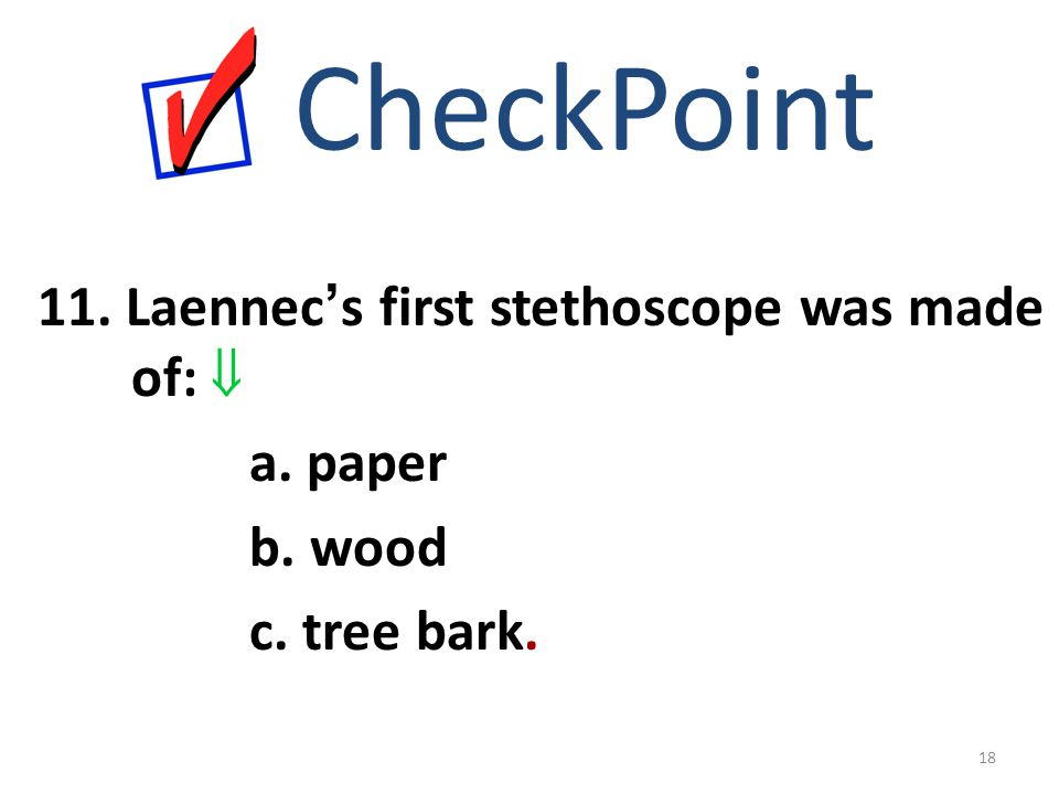 CheckPoint 11. Laennec's first stethoscope was made of:  a. paper