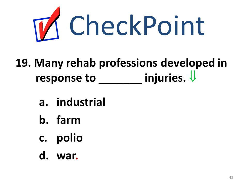 CheckPoint 19. Many rehab professions developed in response to _______ injuries.  industrial. farm.