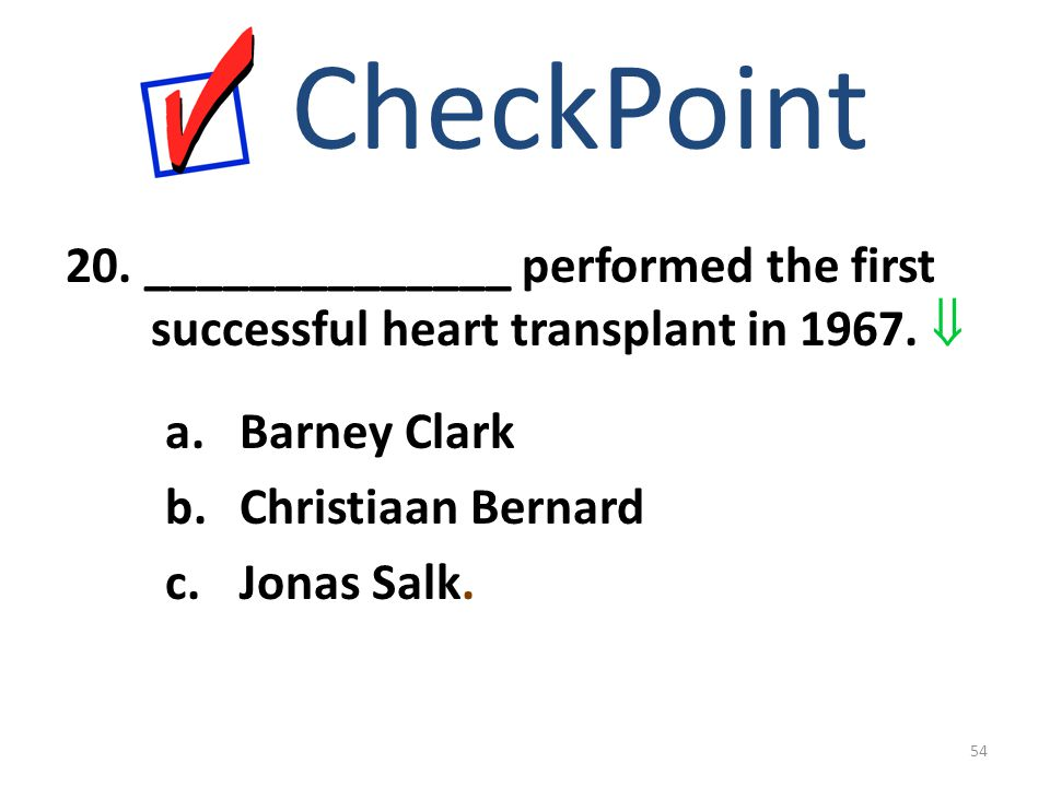 CheckPoint 20. ______________ performed the first successful heart transplant in 1967.  Barney Clark.