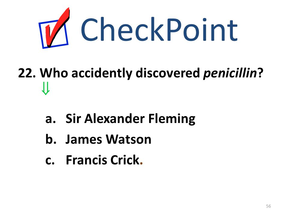 CheckPoint 22. Who accidently discovered penicillin 