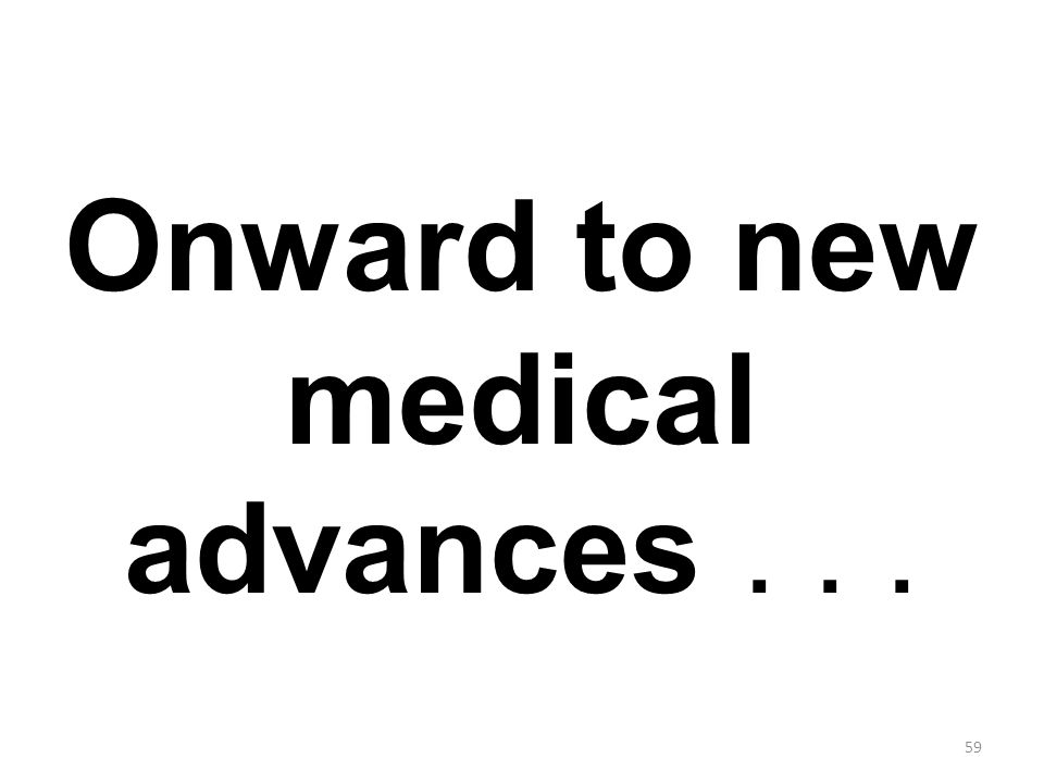Onward to new medical advances . . .