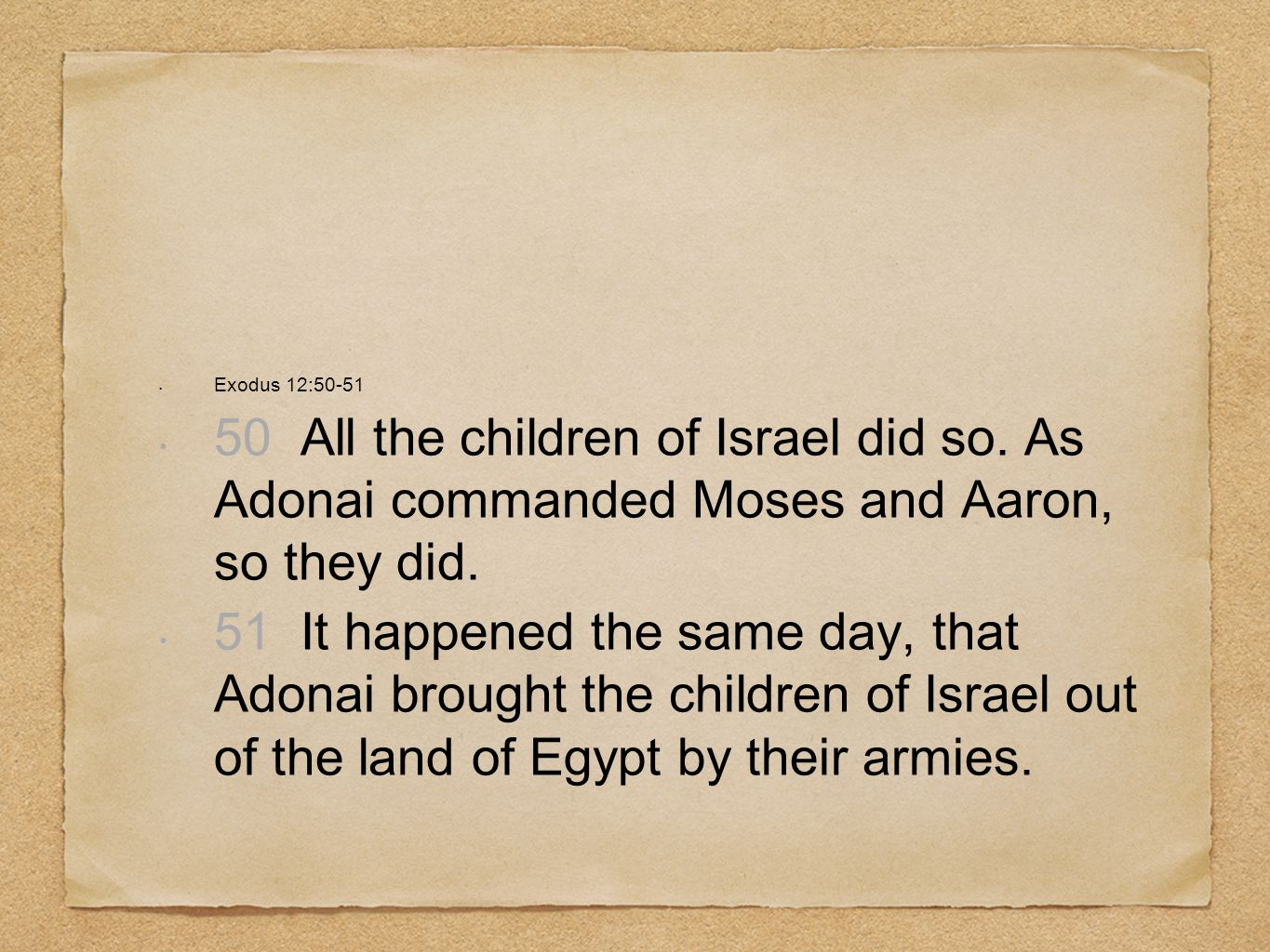 Exodus 12:50-51 50 All the children of Israel did so. As Adonai commanded Moses and Aaron, so they did.