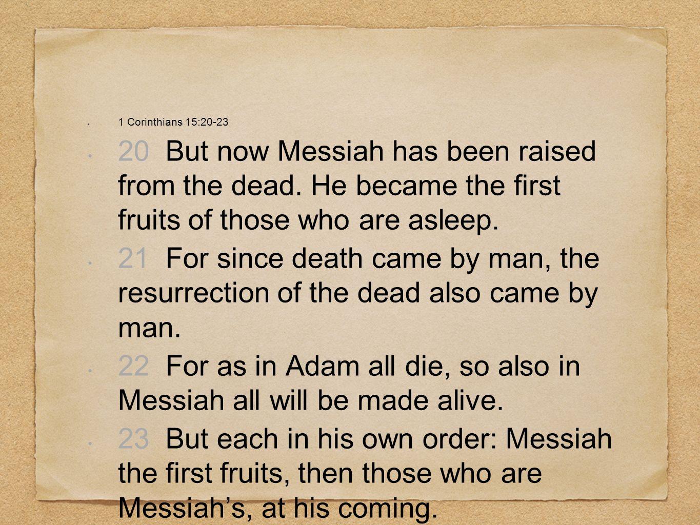 22 For as in Adam all die, so also in Messiah all will be made alive.
