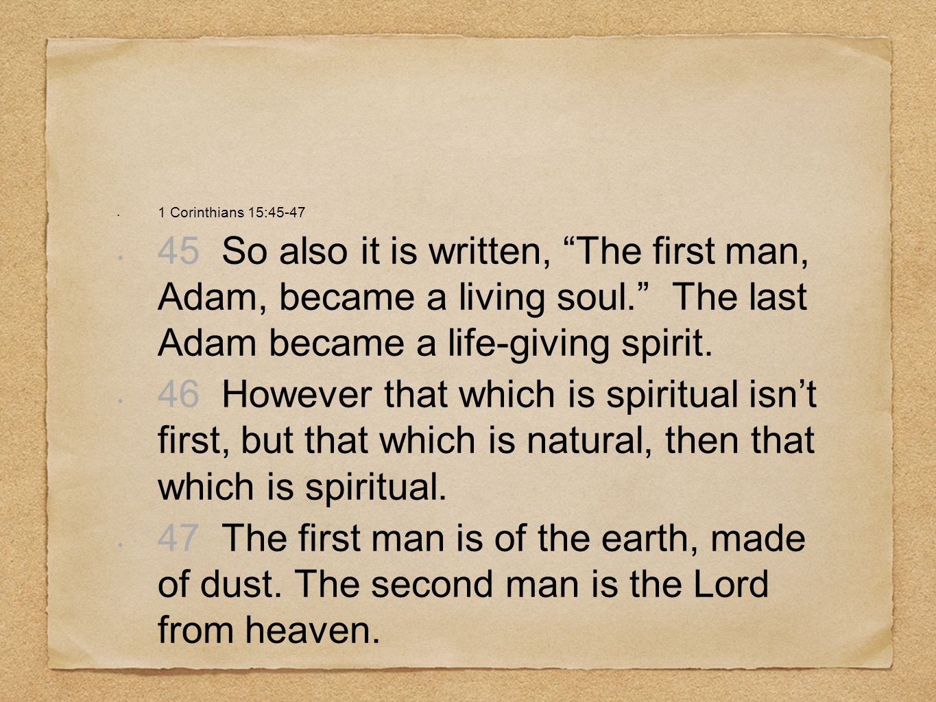 1 Corinthians 15:45-4745 So also it is written, The first man, Adam, became a living soul. The last Adam became a life-giving spirit.