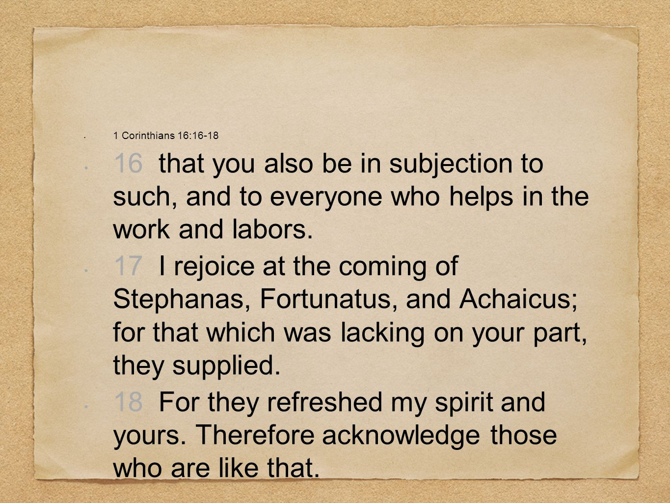1 Corinthians 16:16-1816 that you also be in subjection to such, and to everyone who helps in the work and labors.