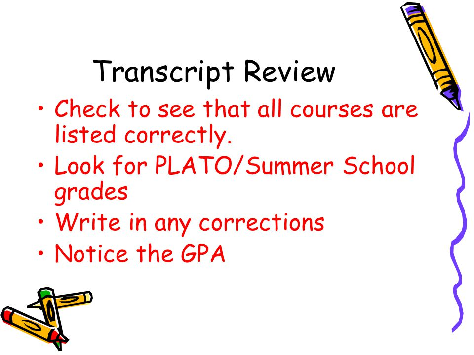 Transcript Review Check to see that all courses are listed correctly.