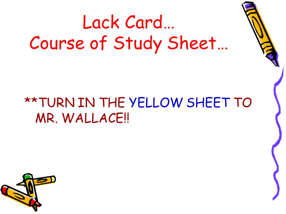 Lack Card… Course of Study Sheet…