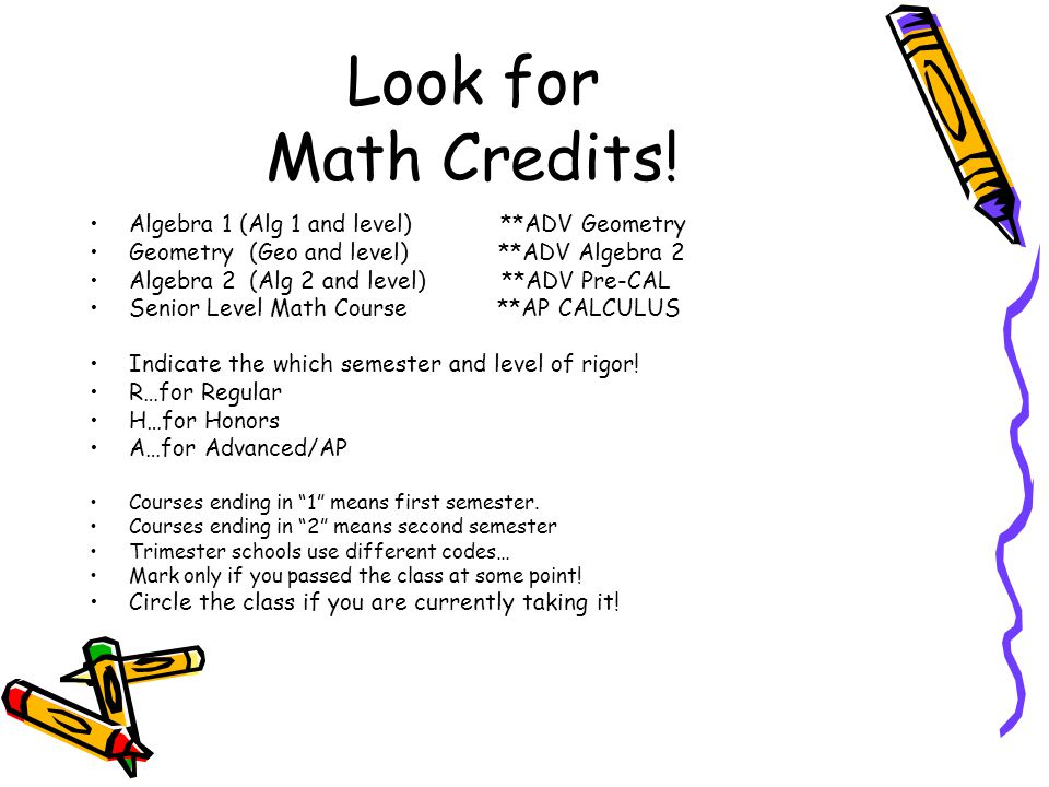Look for Math Credits! Algebra 1 (Alg 1 and level) **ADV Geometry