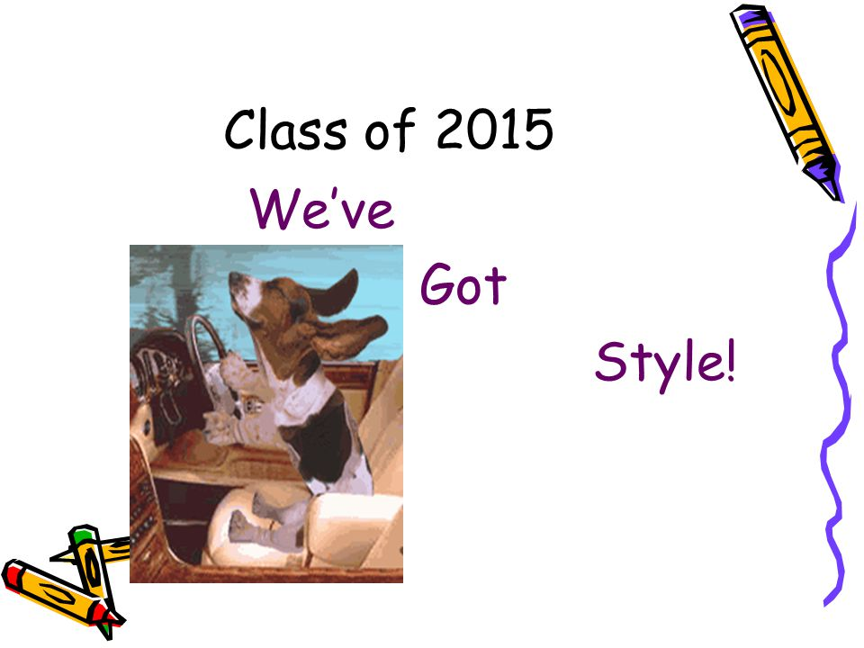 Class of 2015 We've Got Style!