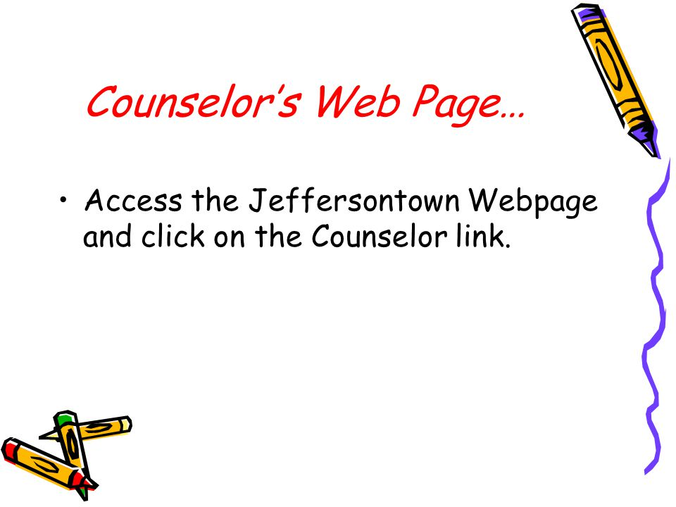 Counselor's Web Page… Access the Jeffersontown Webpage and click on the Counselor link.