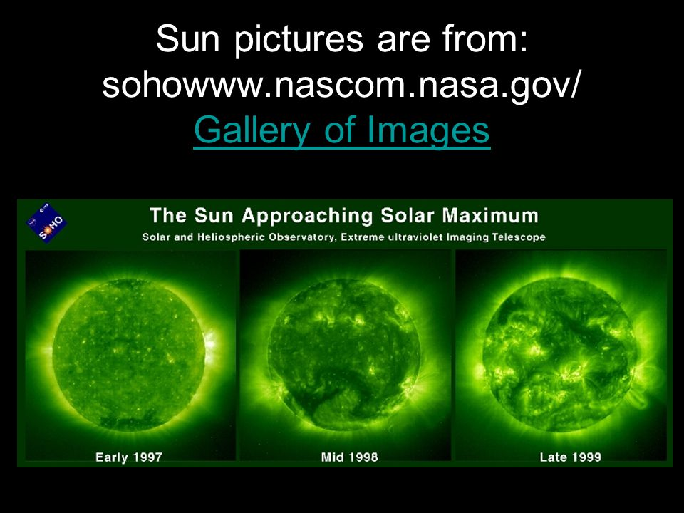 Sun pictures are from: sohowww.nascom.nasa.gov/ Gallery of Images