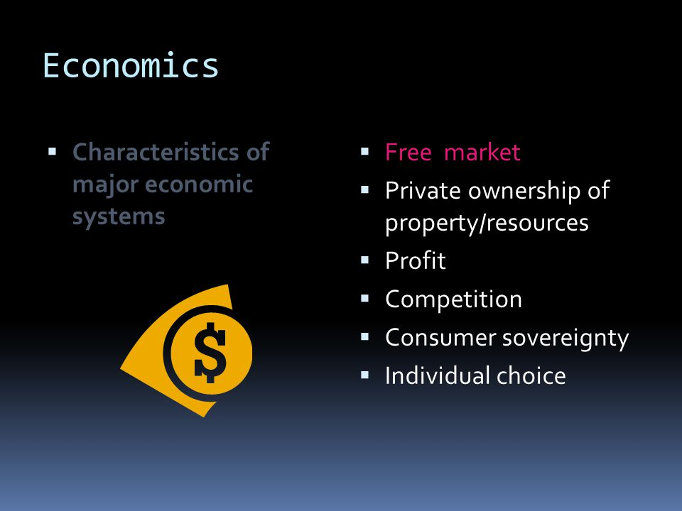 Economics Characteristics of major economic systems Free market