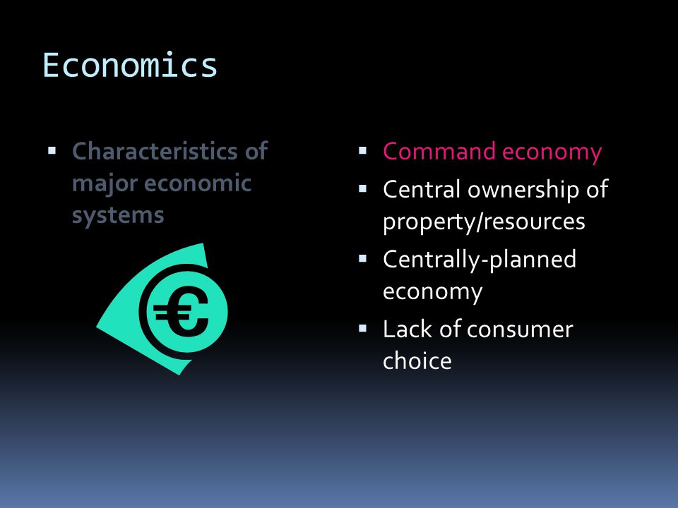 Economics Characteristics of major economic systems Command economy