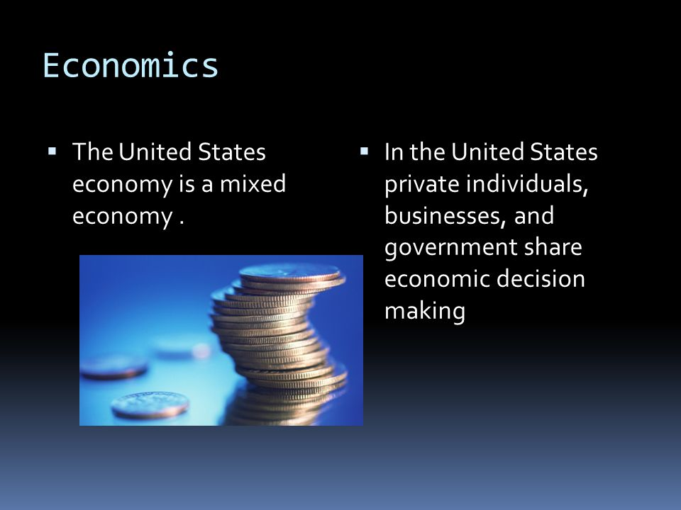 Economics The United States economy is a mixed economy .