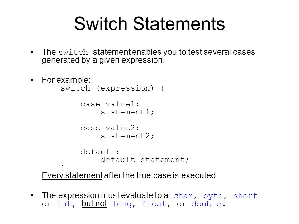 Switch Statements The switch statement enables you to test several cases generated by a given expression.