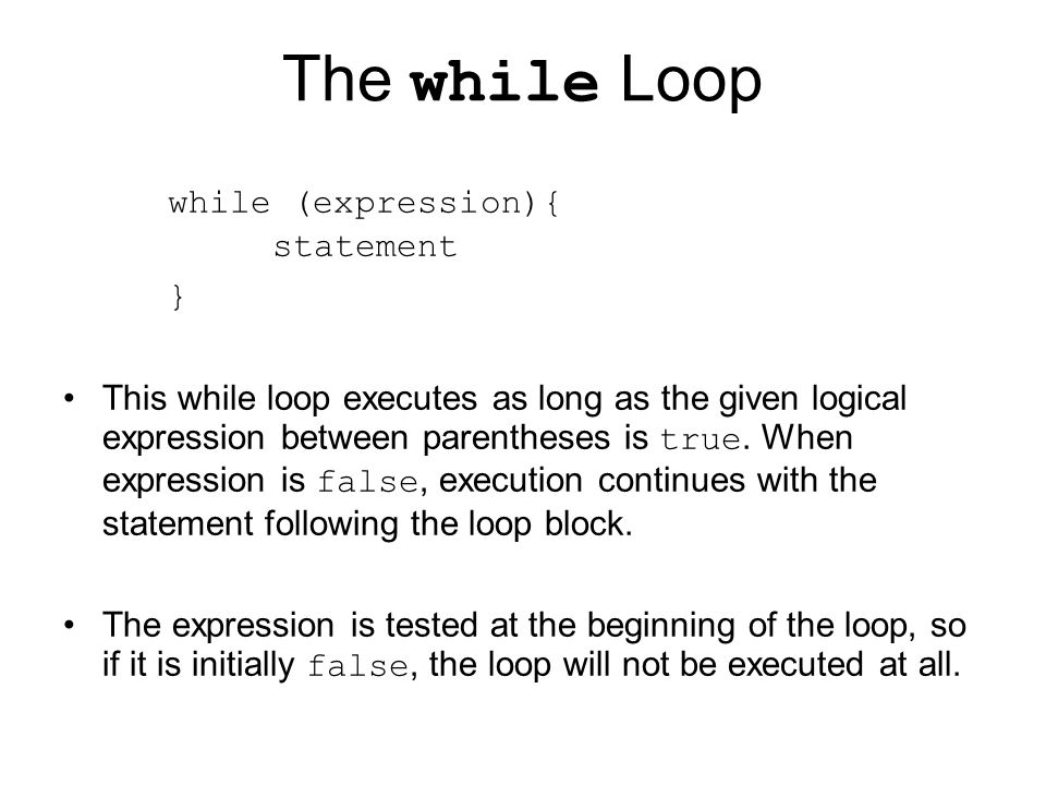 The while Loop while (expression){ statement }