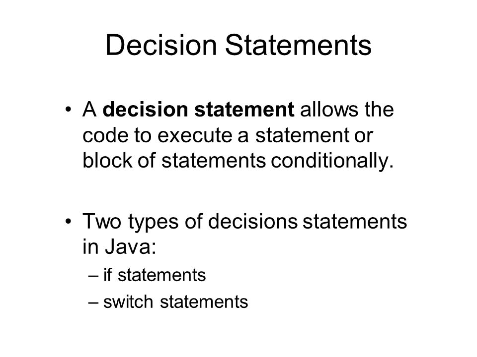 Decision Statements A decision statement allows the code to execute a statement or block of statements conditionally.