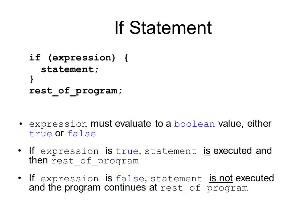 If Statement if (expression) { statement; } rest_of_program;