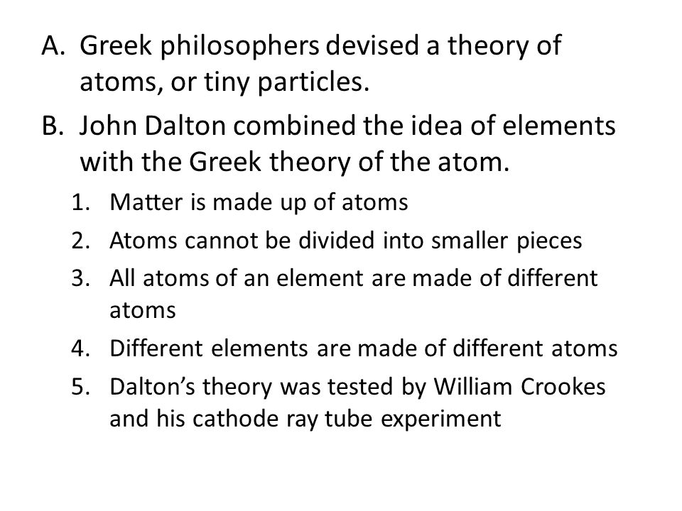 Greek philosophers devised a theory of atoms, or tiny particles.