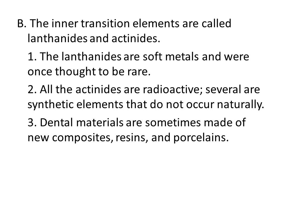 B. The inner transition elements are called lanthanides and actinides
