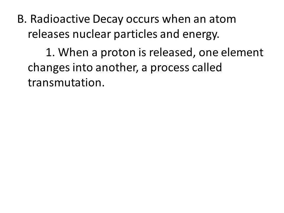 B. Radioactive Decay occurs when an atom releases nuclear particles and energy.