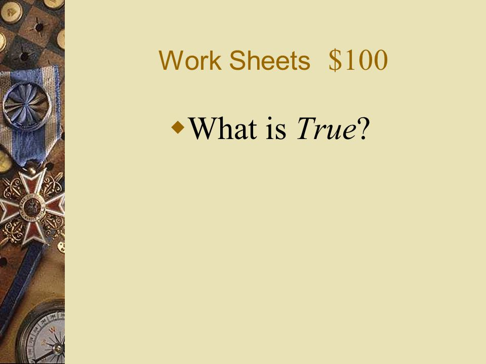 Work Sheets $100 What is True